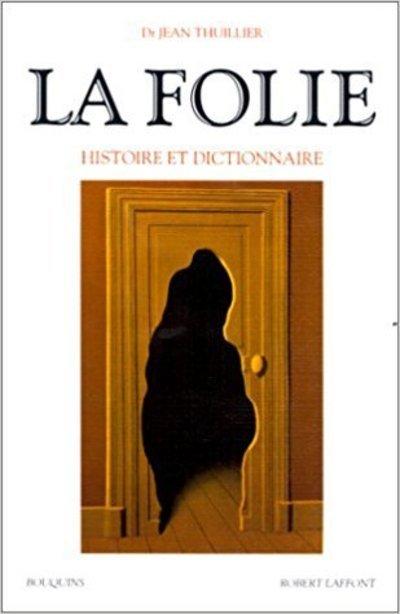LA FOLIE - HISTOIRE ET DICTIONNAIRE