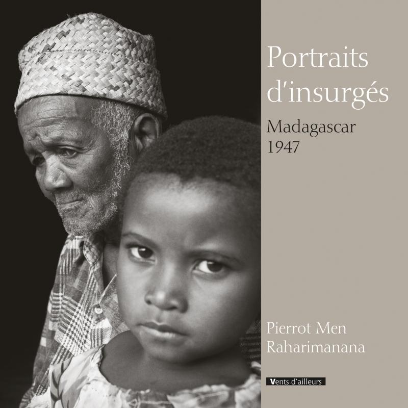 PORTRAITS D'INSURGES, MADAGASCAR 1947