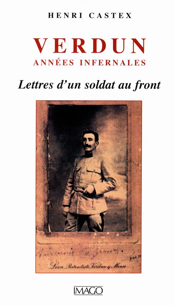 VERDUN, ANNEES INFERNALES - LETTRES D'UN SOLDAT AU FRONT