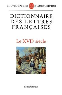 DICTIONNAIRE DES LETTRES FRANCAISES XVIIE