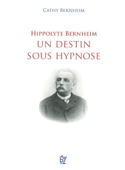HIPPOLYTE BERNHEIM UN DESTIN