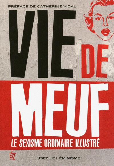 VIE DE MEUF - LE SEXISME ORDINAIRE ILLUSTRE