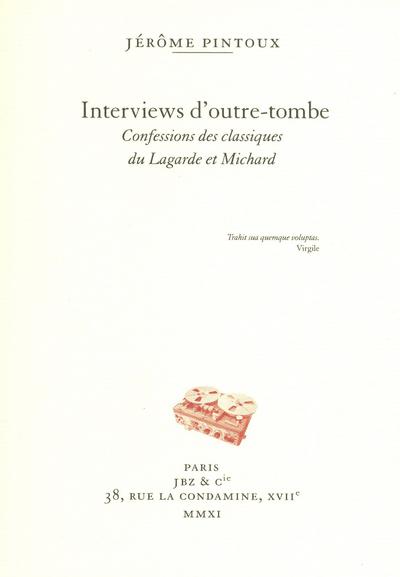 INTERVIEWS D'OUTRE-TOMBE - CONFESSIONS DES CLASSIQUES DU LAGARDE ET MICHARD