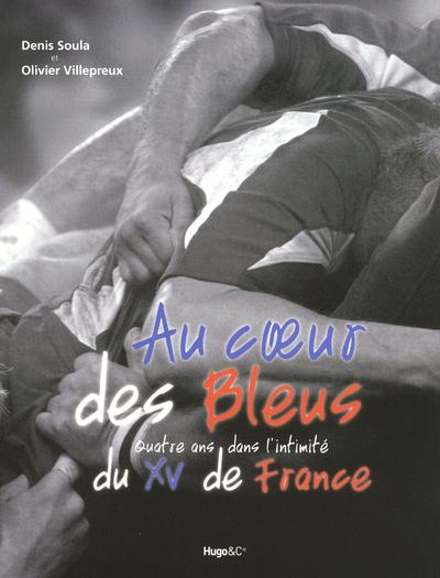 AU COEUR DES BLEUS, 4 ANS AVEC L'EQUIPE DE FRANCE DE RUGBY