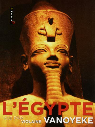 L'EGYPTE VUE PAR VIOLAINE VANOYEKE