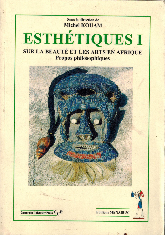 ESTHETIQUES I (SUR LA BEAUTE ET LES ARTS EN AFRIQUE)