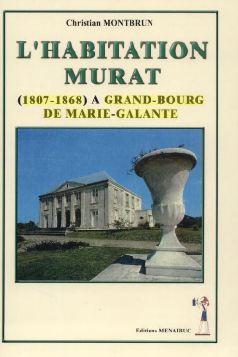 L'HABITATION MURAT  (1807-1868) A GRAND-BOURG DE MARIE GALANTE