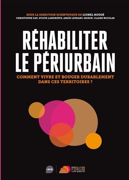 REHABILITER LE PERIURBAIN - COMMENT VIVRE ET BOUGER DURABLEMENT DANS CES TERRITOIRES ?