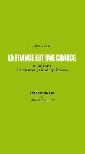 LA FRANCE EST UNE CHANCE. 12 RAISONS D ETRE FRANCAIS ET OPTIMISTE
