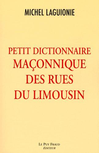 PETIT DICTIONNAIRE MACONIQUE DES RUES DU LIMOUSIN