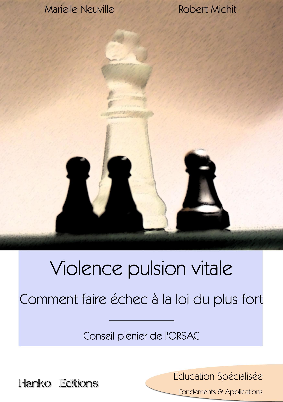 VIOLENCE PULSION VITALE, COMMENT FAIRE ECHEC A LA LOI DU PLUS FORT