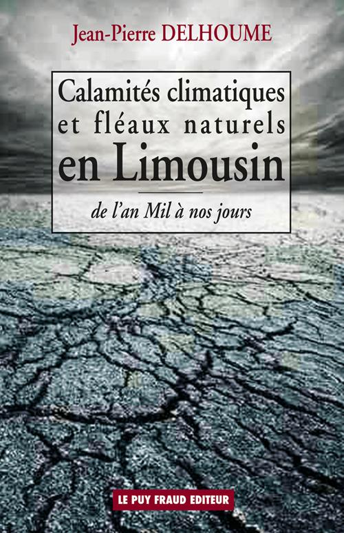 CALAMITES CLIMATIQUES ET FLEAUX NATURELS EN LIMOUSIN