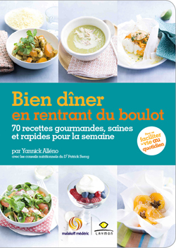 BIEN DINER EN RENTRANT DU BOULOT - 70 RECETTES GOURMANDES, SAINES ET RAPIDES POUR LA SEMAINE