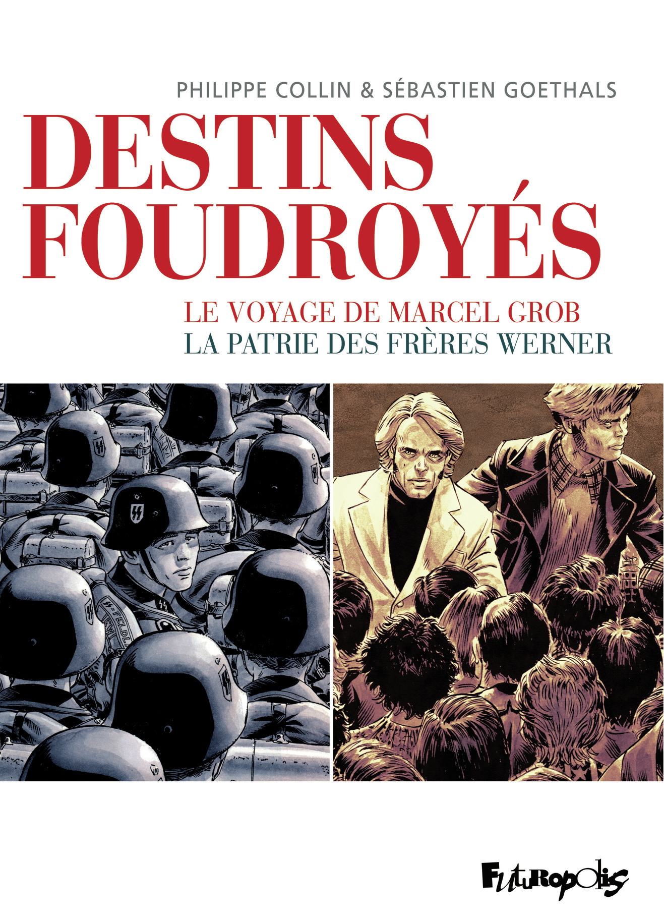 DESTINS FOUDROYES - LE VOYAGE DE MARCEL GROB, LA PATRIE DES FRERES WERNER