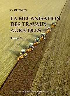 LA MECANISATION DES TRAVAUX AGRICOLES TOME 1 : MATERIEL DU TRAVAIL DU SOL, DE SEMIS & DE PLANTATION,