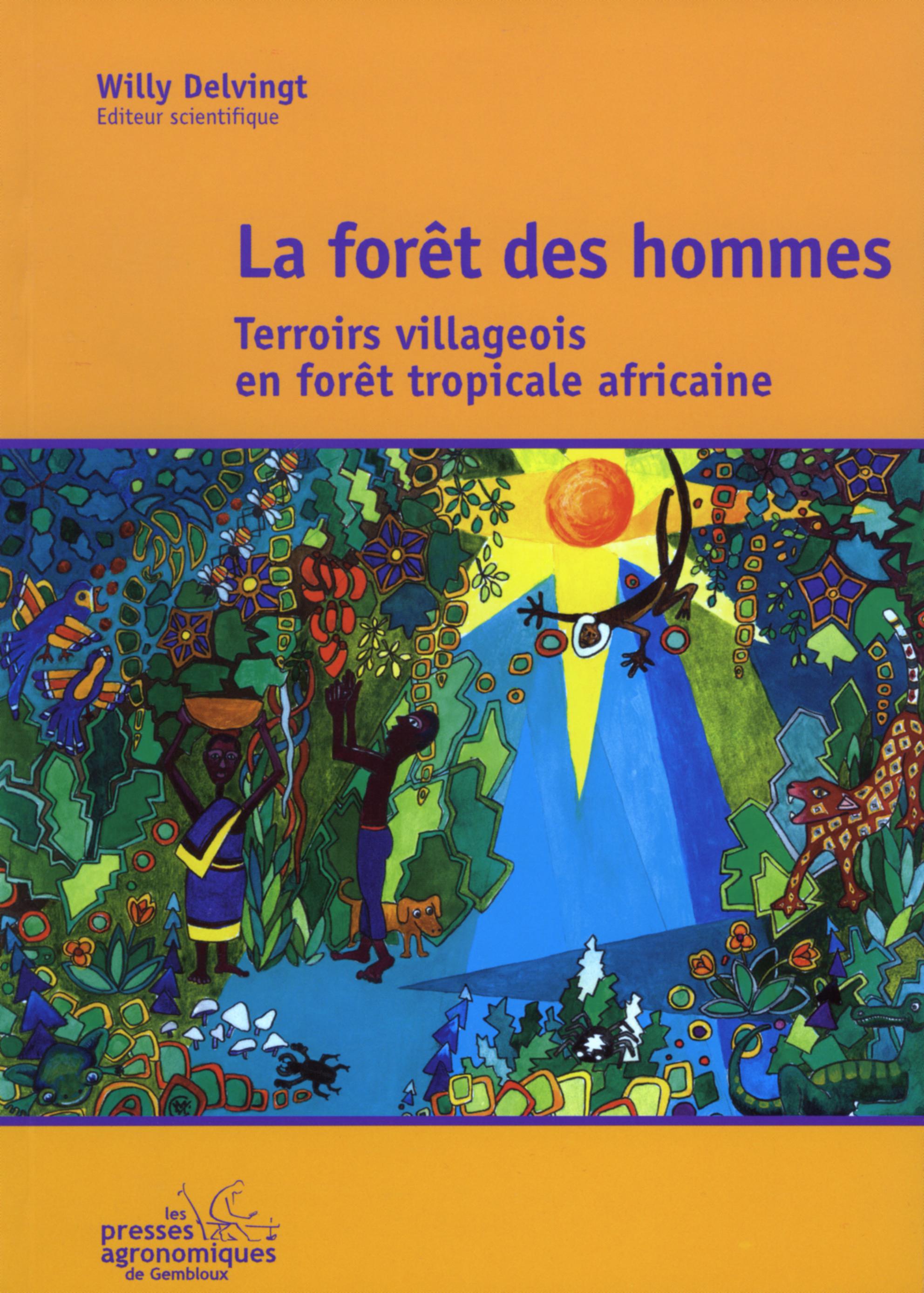 LA FORET DES HOMMES: TERROIRS VILLAGEOIS EN FORET TROPICALE AFRICAINE