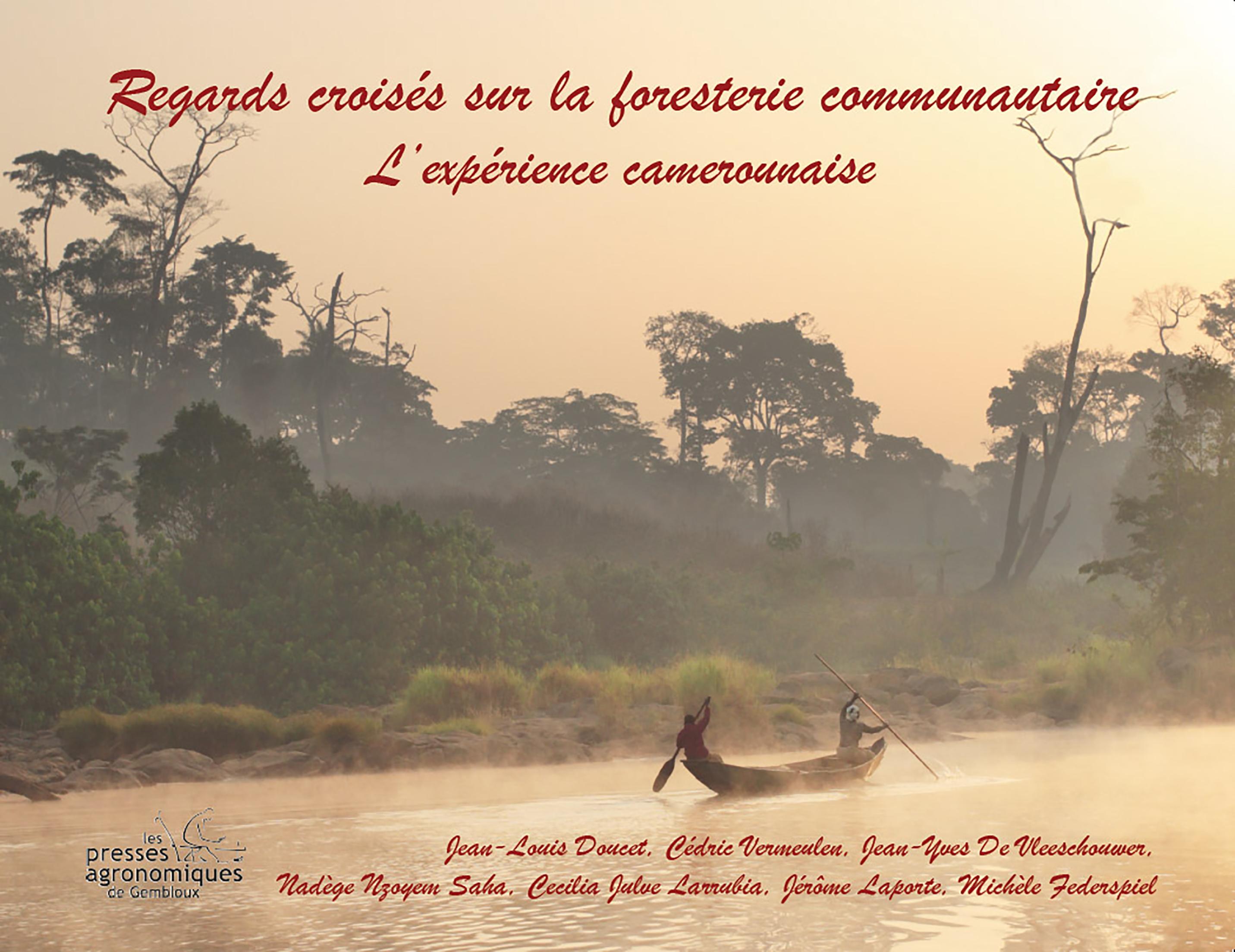 REGARDS CROISES SUR LA FORESTERIE COMMUNAUTAIRE. L'EXPERIENCE CAMEROUNAISE