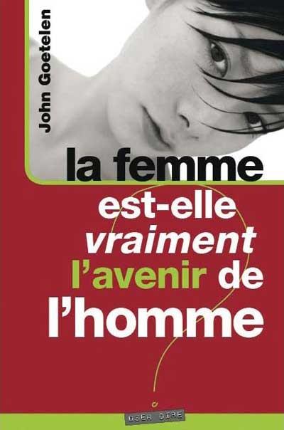 FEMME EST-ELLE VRAIMENT L AVENIR DE L HOMME ? (LA)