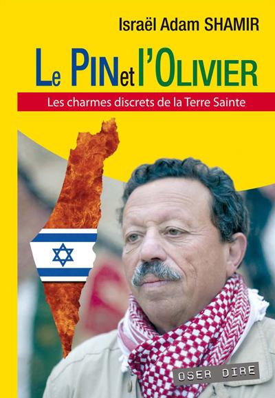 PIN ET L OLIVIER (LE) : LES CHARMES DISCRETS DE LA TERRE SAINTE