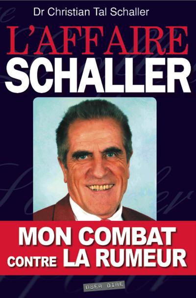 AFFAIRE SCHALLER (L') : MON COMBAT CONTRE LA RUMEUR