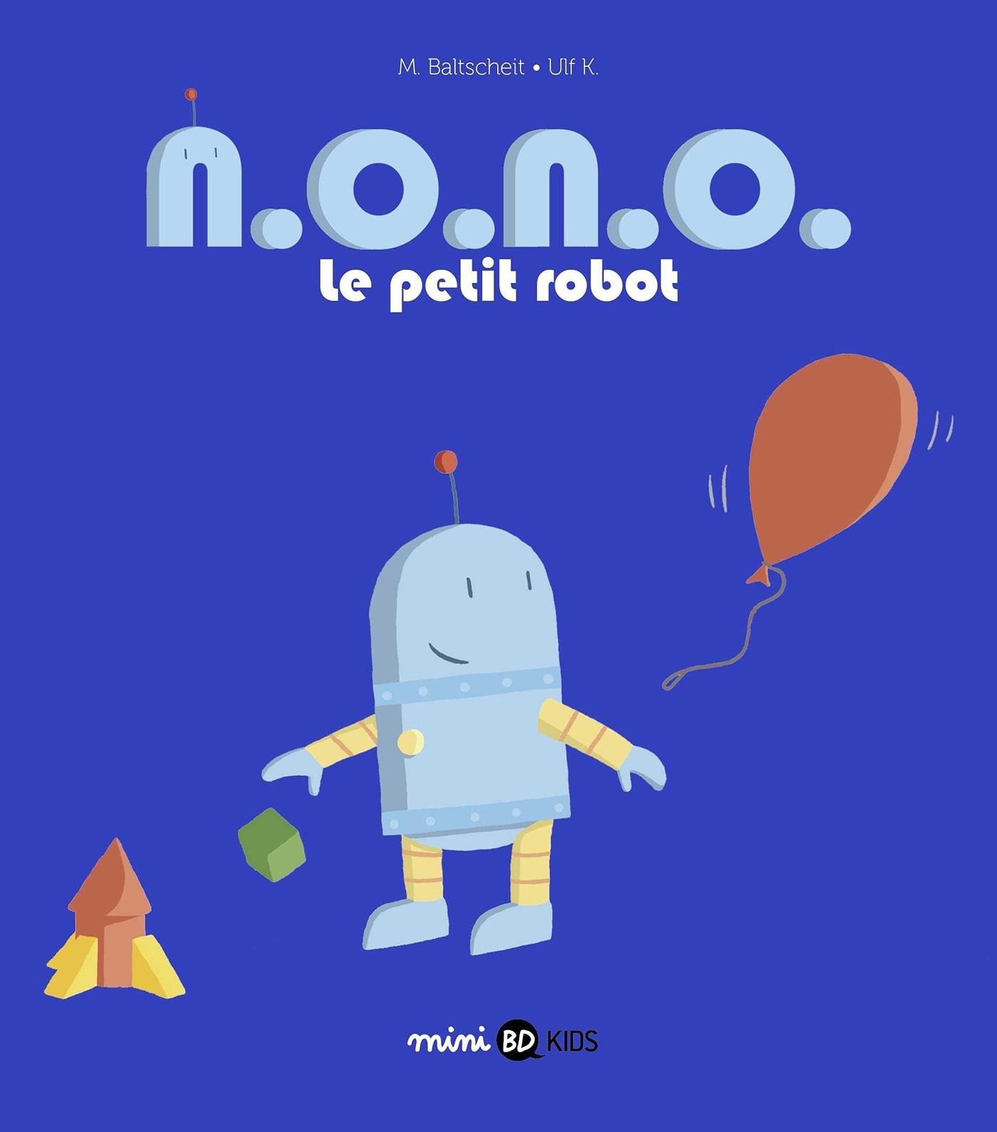 N.O.N.O., LE PETIT ROBOT, TOME 01 - N. O. N. O. LE PETIT ROBOT