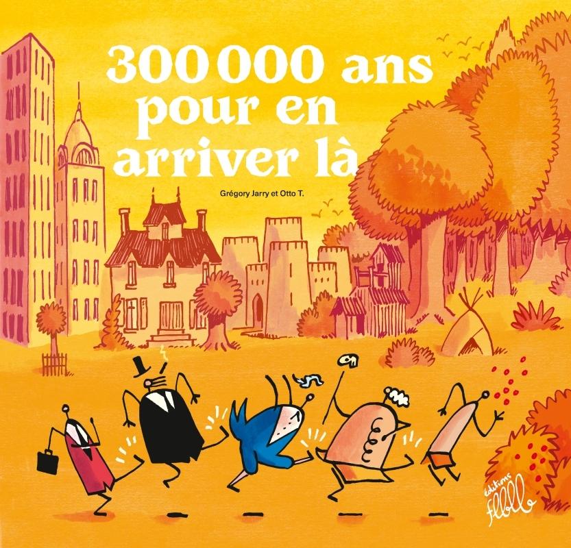 300 000 ANS POUR EN ARRIVER LA
