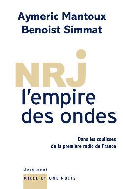 NRJ : L'EMPIRE DES ONDES - ENQUETE DANS LES COULISSES DE LA PREMIERE RADIO DE FRANCE