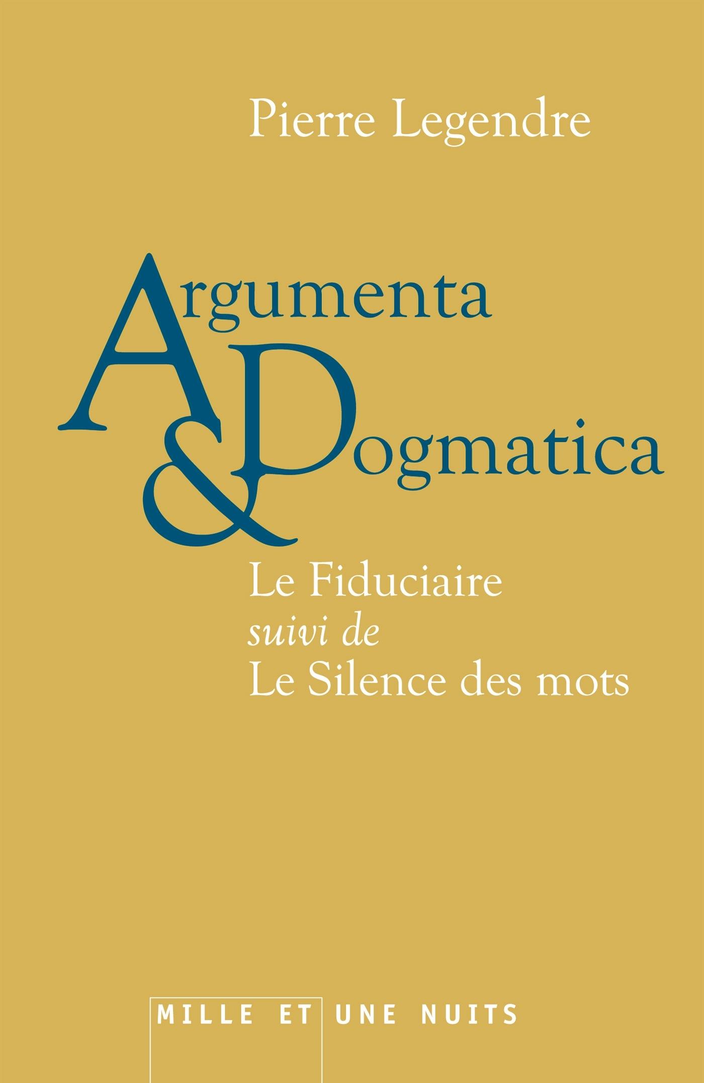 ARGUMENTA DOGMATICA - LE FIDUCIAIRE, SUIVI DE LE SILENCE DES MOTS