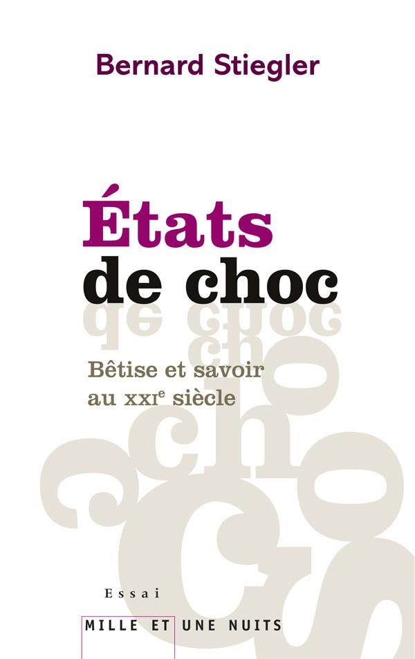 ETATS DE CHOC - BETISE ET SAVOIR AU XXIE SIECLE