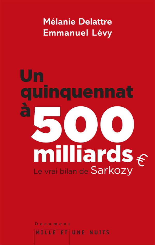 UN QUINQUENNAT A 500 MILLARDS - LE VRAI BILAN DE SARKOZY