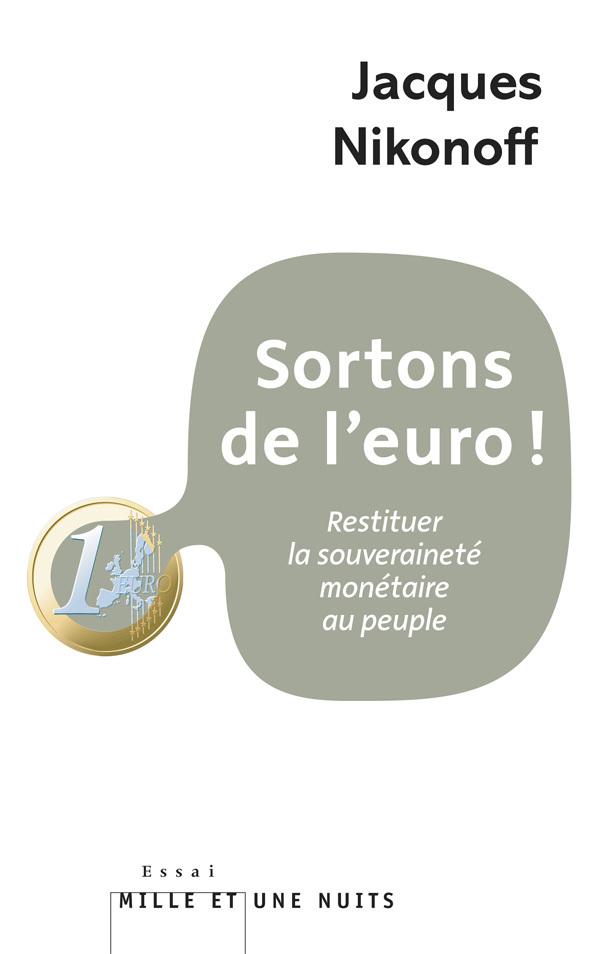 SORTONS DE L'EURO! - RESTITUER LA SOUVERAINETE MONETAIRE AU PEUPLE