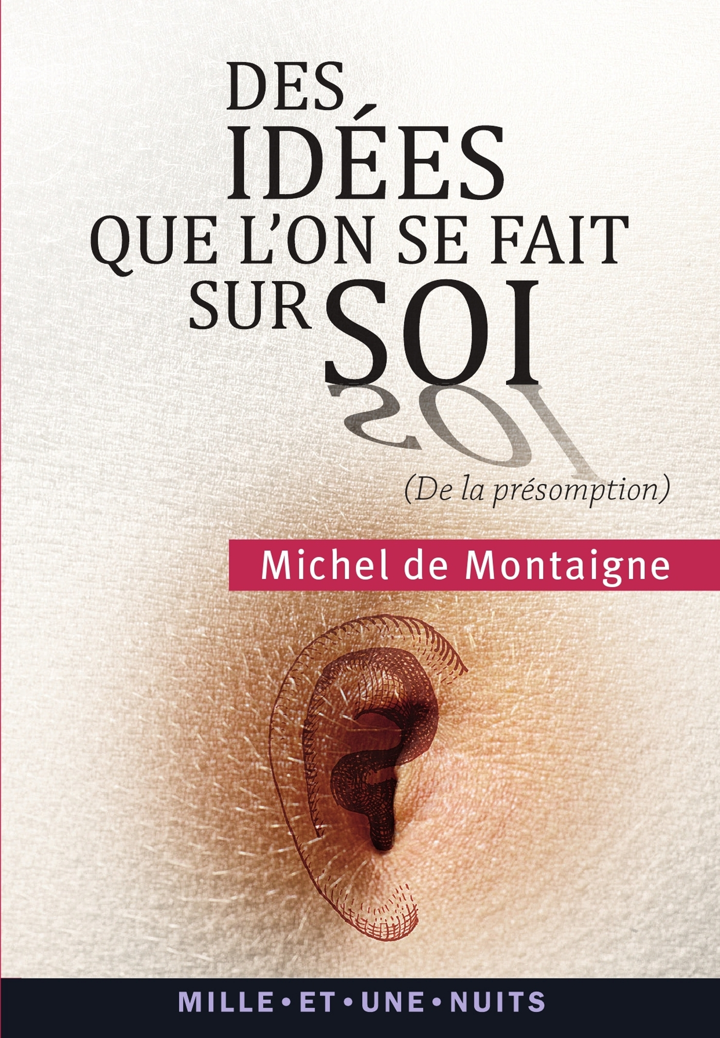 DES IDEES QUE L'ON SE FAIT SUR SOI - (  DE LA PRESOMPTION  , ESSAIS, II, 17)