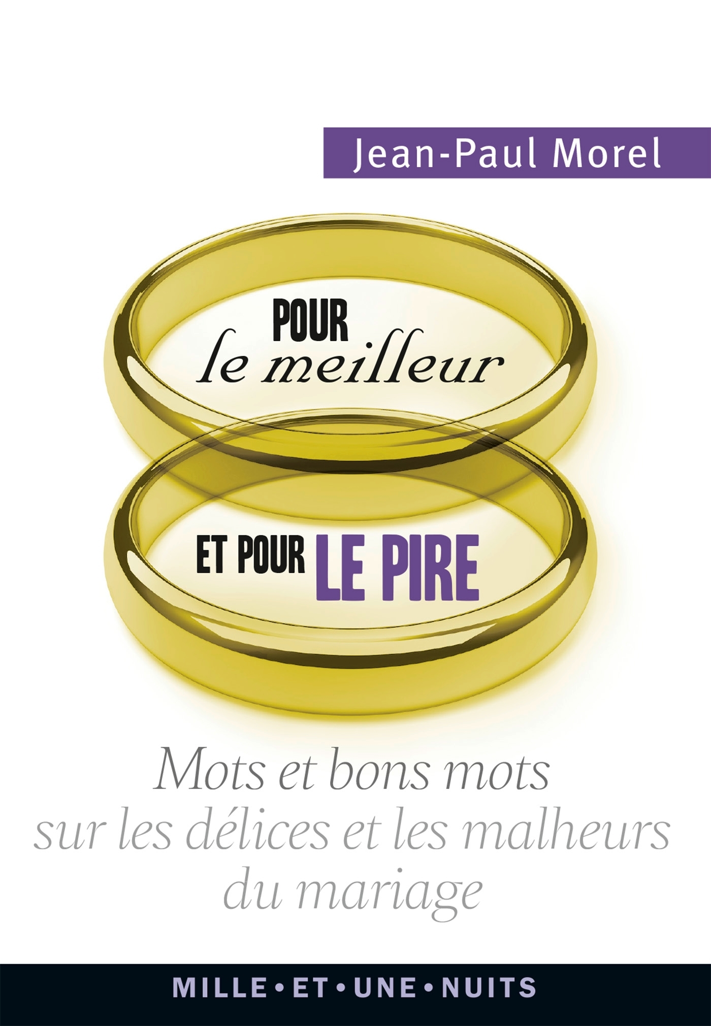 POUR LE MEILLEUR ET POUR LE PIRE - FLORILEGE POUR TOUS SUR LE MARIAGE