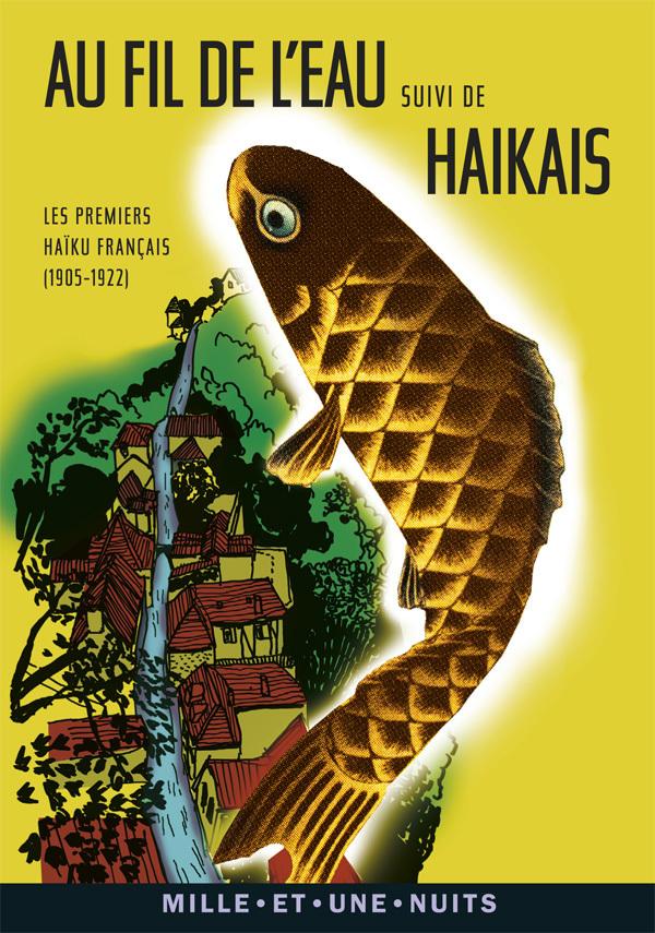 AU FIL DE L'EAU - LES PREMIERS HAIKU FRANCAIS (1905-1922)