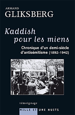 KADDISH POUR LES MIENS - CHRONIQUE D'UN DEMI-SIECLE D'ANTISEMITISME (1892-1942)