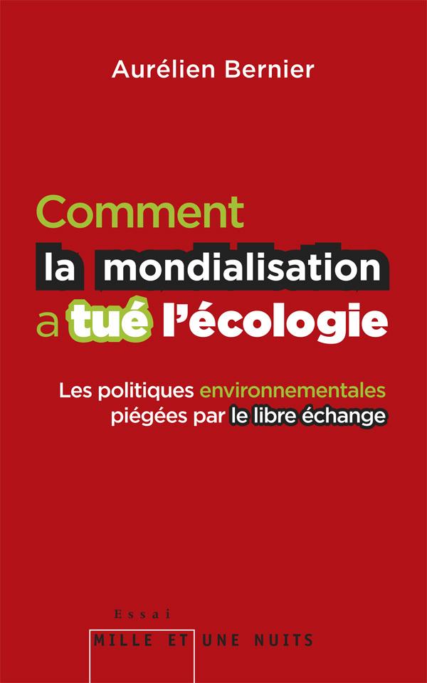 COMMENT LA MONDIALISATION A TUE L ECOLOGIE - LES POLITIQUES ENVIRONNEMENTALES PIEGEES PAR LE LIBRE-E