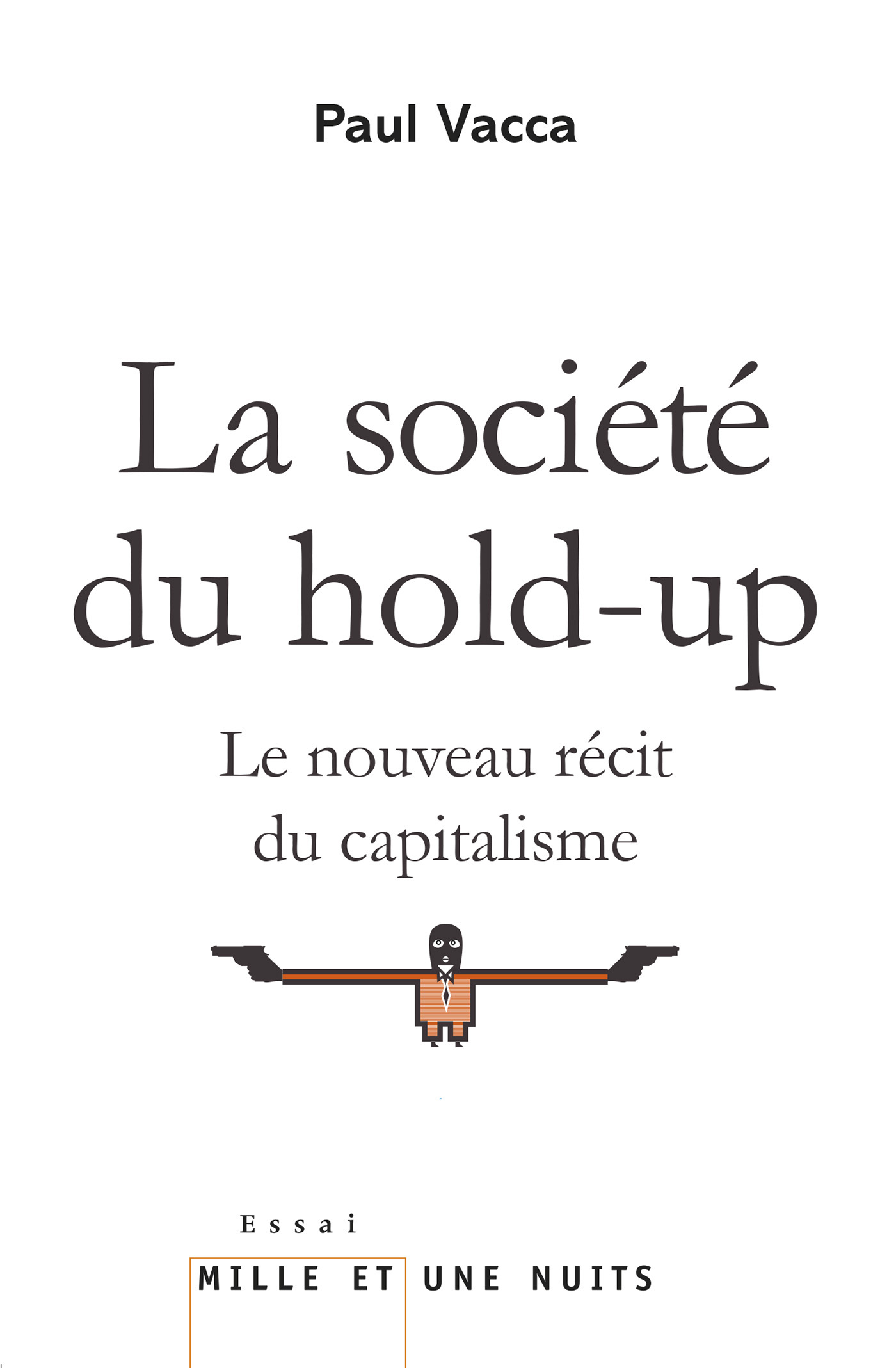 LA SOCIETE DU HOLD-UP - LE NOUVEAU RECIT DU CAPITALISME