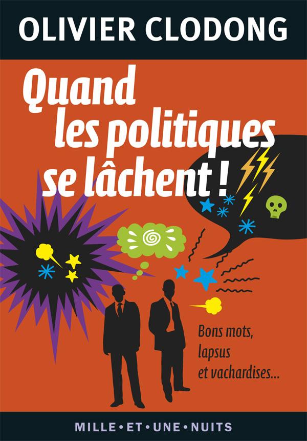 QUAND LES POLITIQUES SE LACHENT ! - BONS MOTS, LAPSUS ET VACHARDISES