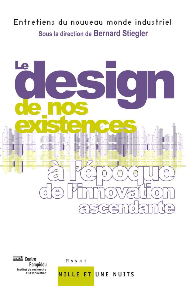 LE  DESIGN  DE NOS EXISTENCES - A L'EPOQUE DE L'INNOVATION ASCENDANTE