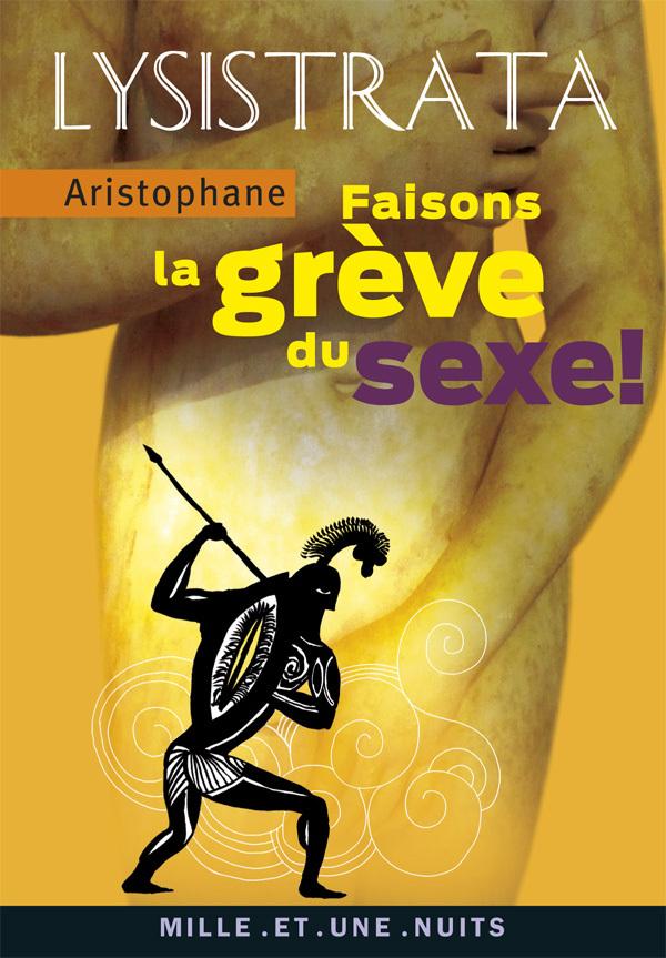 LYSISTRATA. FAISONS LA GREVE DU SEXE ! - (LA GREVE DU SEXE)