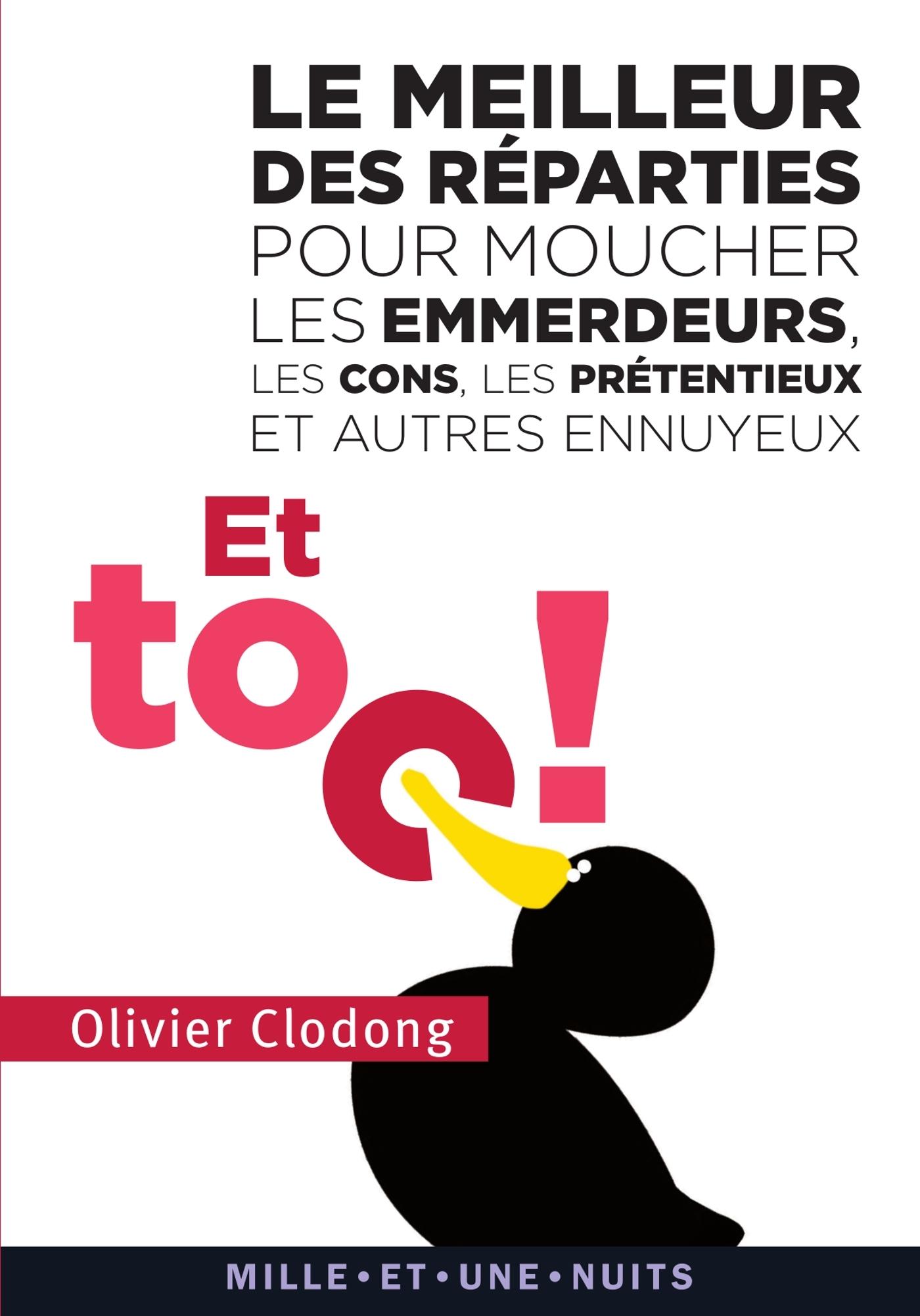 ET TOC ! LE MEILLEUR DES REPARTIES POUR MOUCHER LES EMMERDEURS, LES CONS, LES PRETENTIEUX ET AUTRES