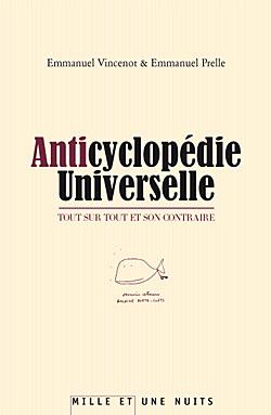 ANTICYCLOPEDIE UNIVERSELLE - TOUT SUR TOUT ET SON CONTRAIRE
