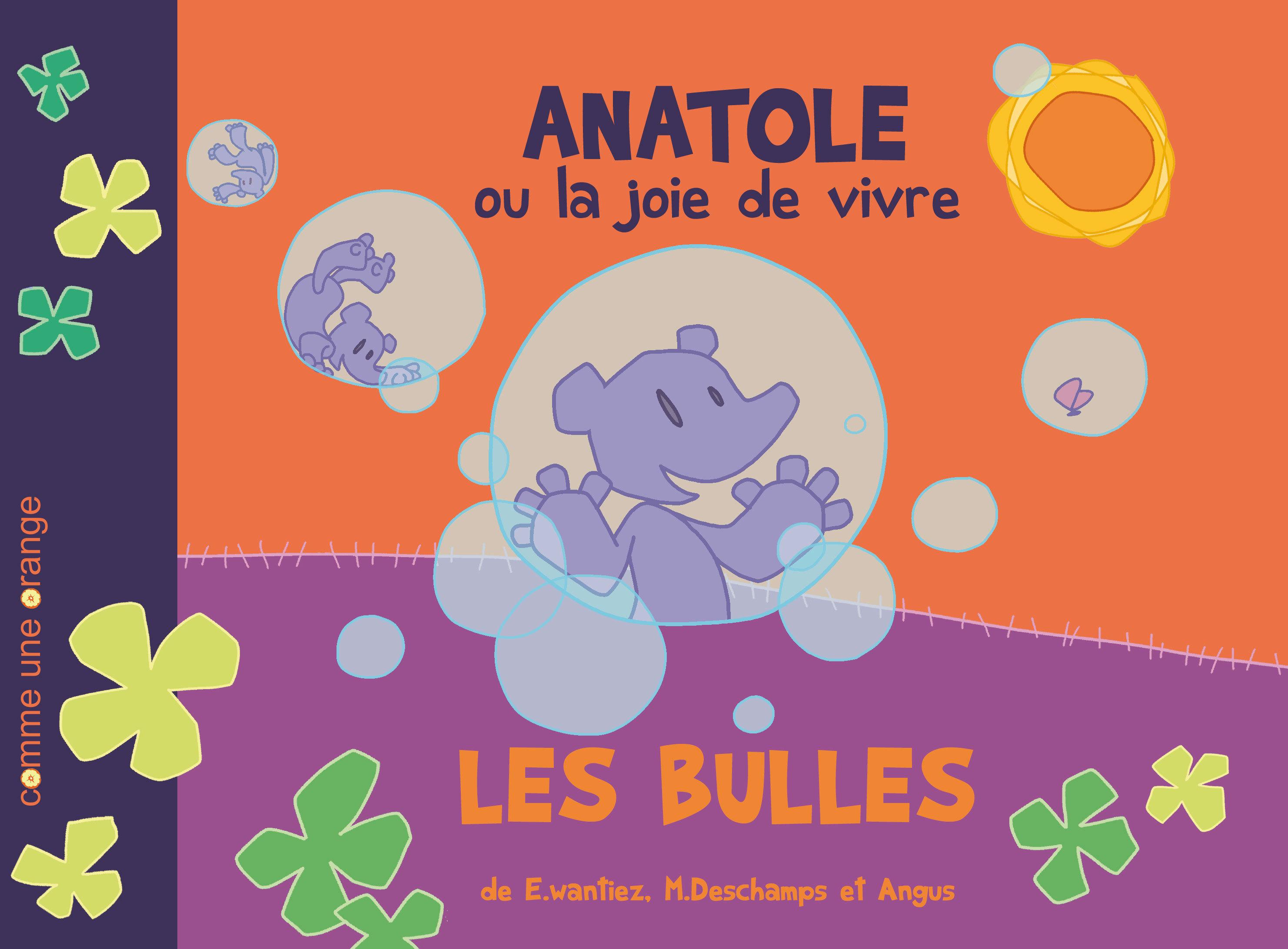 ANATOLE OU LA JOIE DE VIVRE : LES BULLES