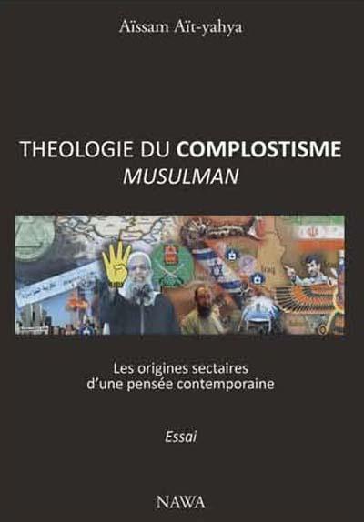 THEOLOGIE DU COMPLOTISME MUSULMAN : LES SOURCES SECTAIRES D UNE PENSEE CONTEMPORAINE