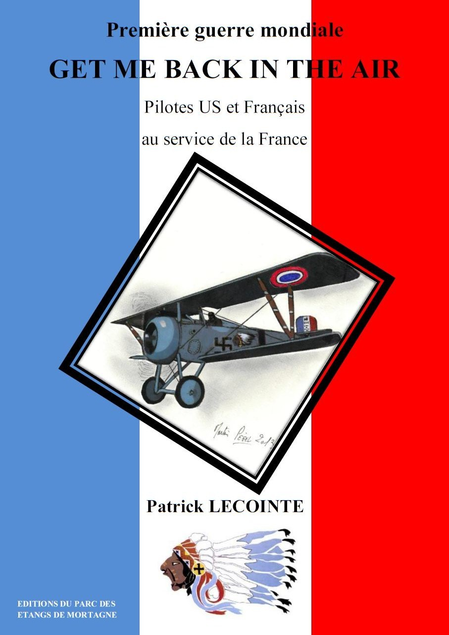 PREMIERE GUERRE MONDIALE, GET ME BACK IN THE AIR, PILOTES US ET FRANCAIS AU SERVICE DE LA FRANCE