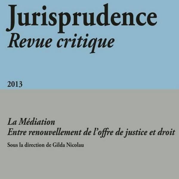 JURISPRUDENCE - REVUE CRITIQUE 2013 - LA MEDIATION - ENTRE RENOUVELLEMENT DE L'OFFRE DE JUSTICE ET D