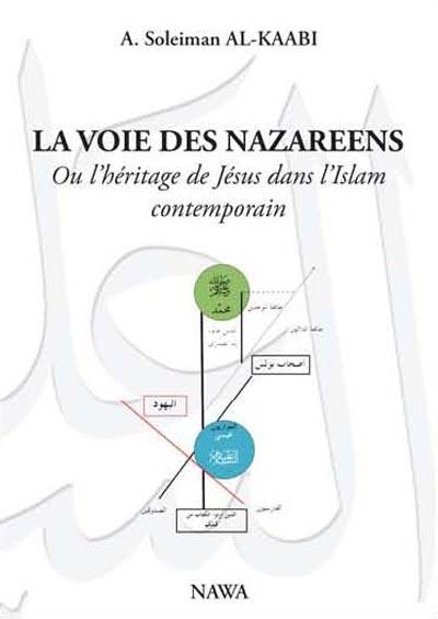 VOIE DES NAZAREENS, OU L'HERITAGE DE JESUS DANS L'ISLAM CONTEMPORAIN, (LA)