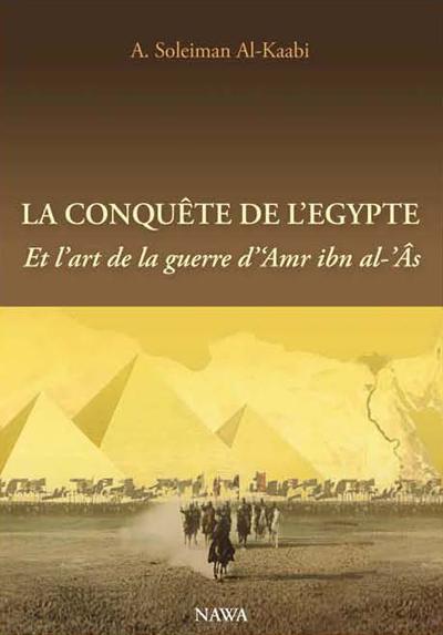 CONQUETE DE L EGYPTE (LA) : ET L ART DE LA GUERRE D  AMR IBN AL- AS