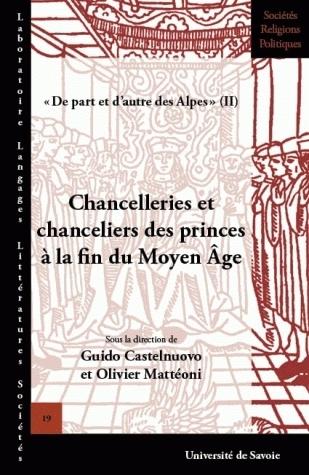 CHANCELLERIES ET CHANCELIERS DES PRINCES A LA FIN DU MOYEN AGE. DE PA RT ET D'AUTRE DES ALPES (II)