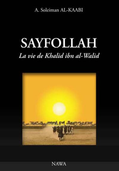 SAYFOLLAH : LA VIE DE KHALID IBN AL-WALID - 3EME EDITION